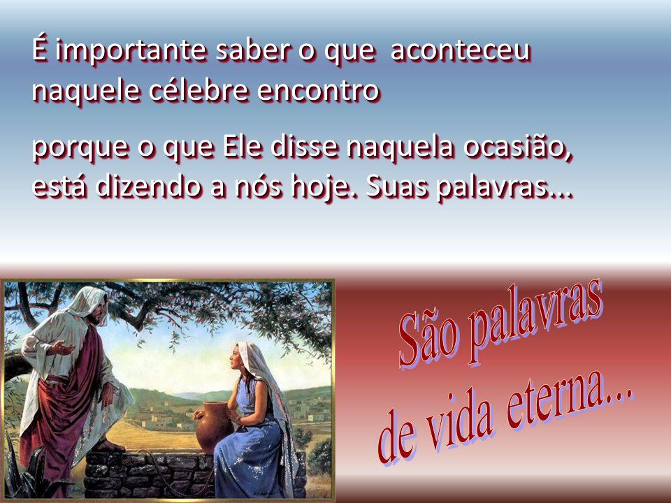 Amado irmão, amada irmã, hoje pensamos em ir com você ao encontro de Jesus no poço de Jacó. E, lá, ouvir o que Ele disse E, lá, ouvir o que Ele disse