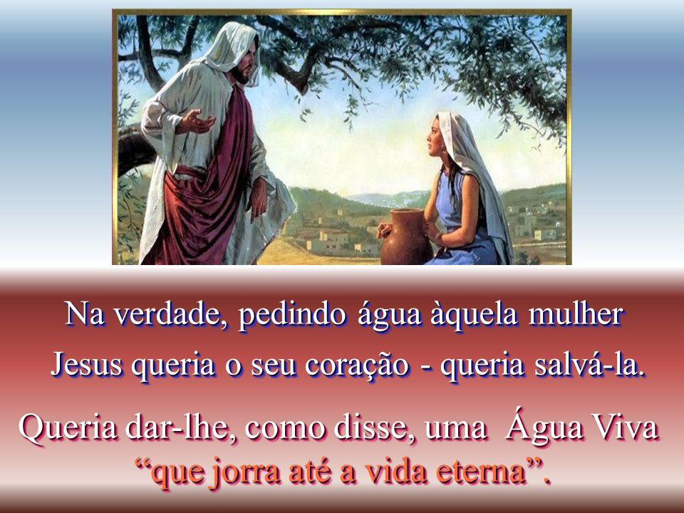 Cheio de compaixão Jesus olha a mulher Jesus olha a mulher e pede-lhe água, Cheio de compaixão Jesus olha a mulher Jesus olha a mulher e pede-lhe água
