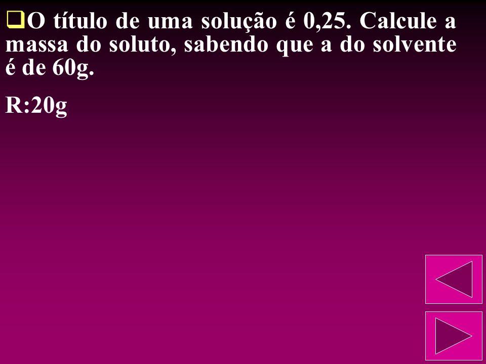 (E.E.Mauá-SP) Uma solução de um dado soluto foi preparada a partir de 160g de água. Se o título da solução é 0,2, calcule a massa do soluto. R:40g