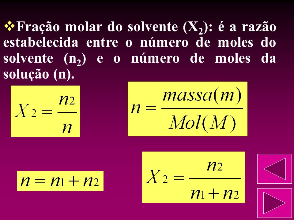 Fração molar do soluto (X 1 ): é a razão estabelecida entre o número de moles do soluto (n 1 ) e o número de moles da solução (n).