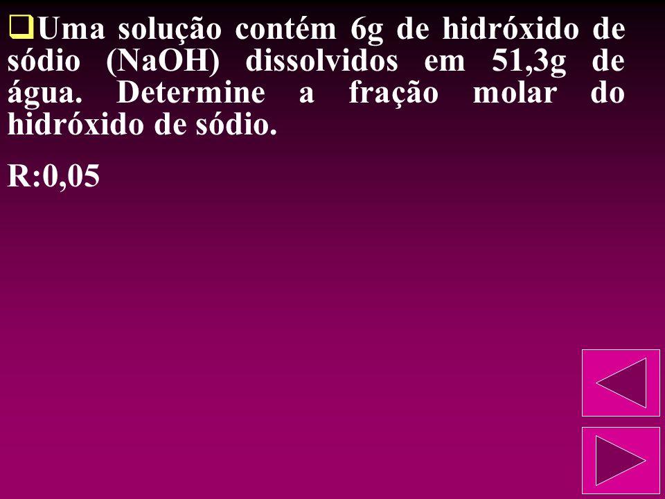 Resolva os exercícios: Em 356,4g de água são dissolvidos 68,4g de sacarose (C 12 H 22 O 11 ). Determine a fração molar do soluto. R:0,01