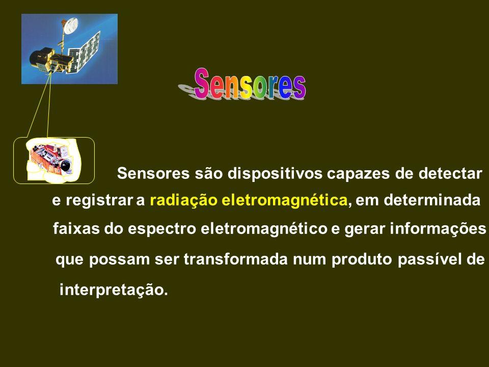 Sensores são dispositivos capazes de detectar e registrar a radiação eletromagnética, em determinada faixas do espectro eletromagnético e gerar inform