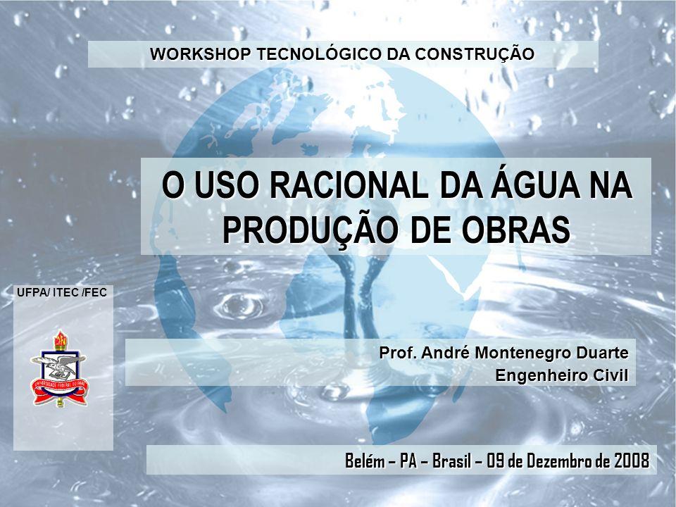 O USO RACIONAL DA ÁGUA NA PRODUÇÃO DE OBRAS UFPA/ ITEC /FEC Prof.