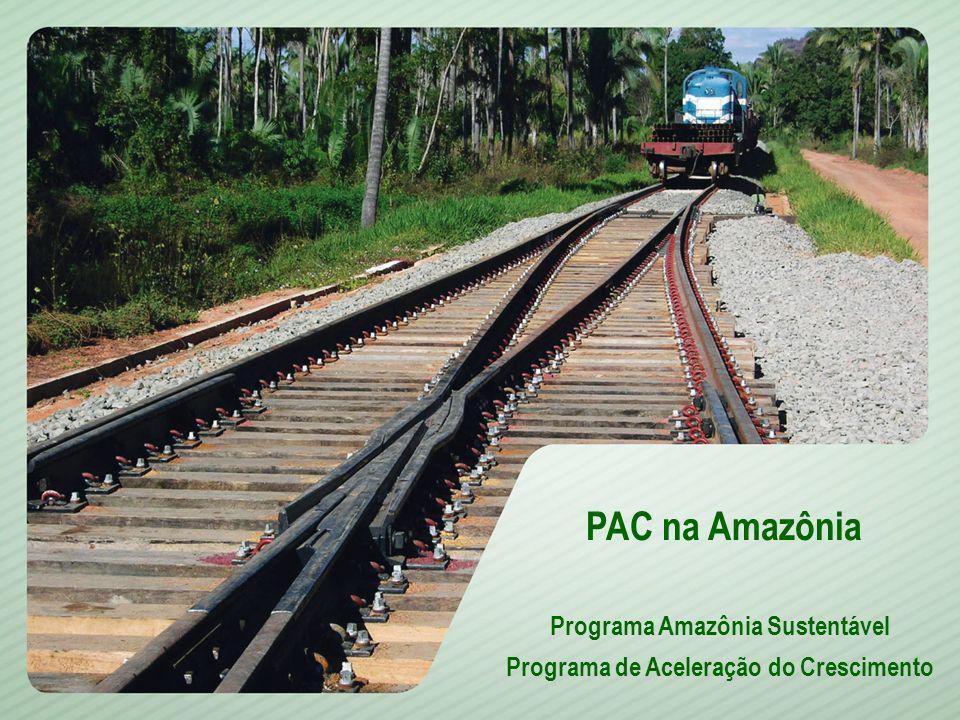 1 PAC na Amazônia Programa Amazônia Sustentável Programa de Aceleração do Crescimento