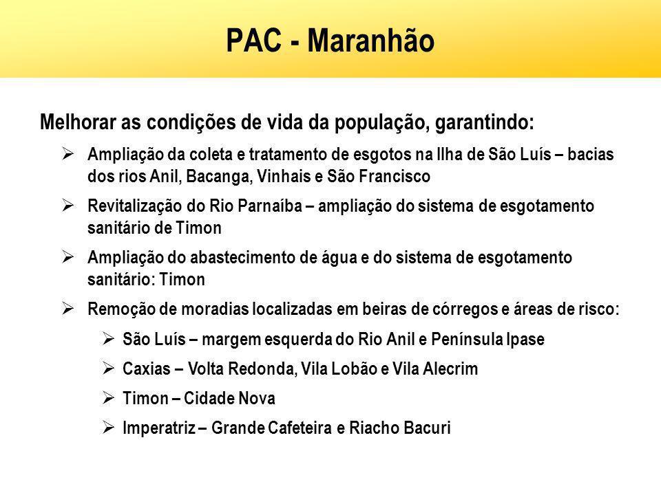 PAC - Maranhão Melhorar as condições de vida da população, garantindo: Ampliação da coleta e tratamento de esgotos na Ilha de São Luís – bacias dos ri