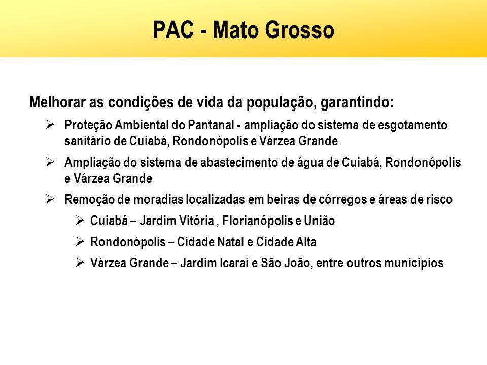 PAC - Mato Grosso Melhorar as condições de vida da população, garantindo: Proteção Ambiental do Pantanal - ampliação do sistema de esgotamento sanitár