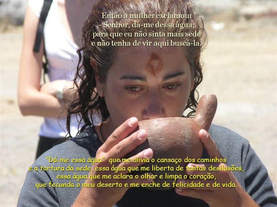 Respondeu-Lhe a mulher: - Senhor, Tu nem sequer tens um balde e o poço é fundo: donde Te vem a água viva? Serás Tu maior do que o nosso pai Jacob, que