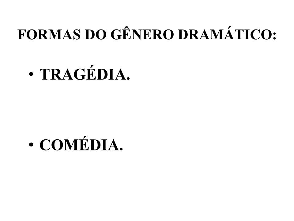 FORMAS DO GÊNERO DRAMÁTICO: TRAGÉDIA. COMÉDIA.