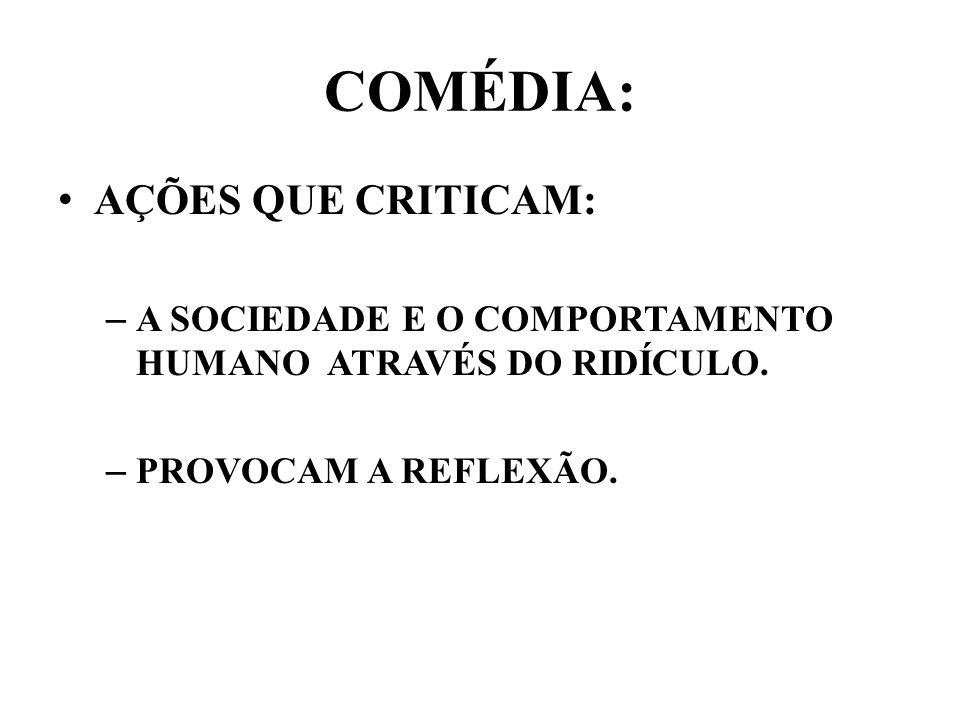 COMÉDIA: AÇÕES QUE CRITICAM: – A SOCIEDADE E O COMPORTAMENTO HUMANO ATRAVÉS DO RIDÍCULO.