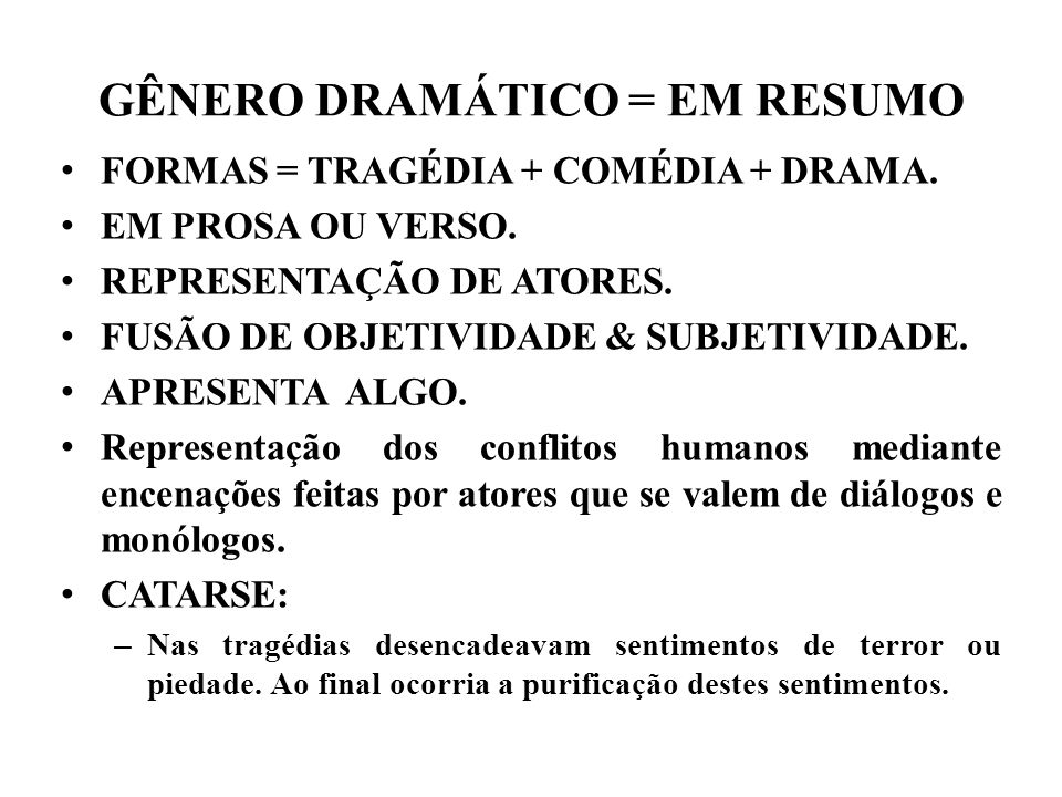 GÊNERO DRAMÁTICO = EM RESUMO FORMAS = TRAGÉDIA + COMÉDIA + DRAMA.