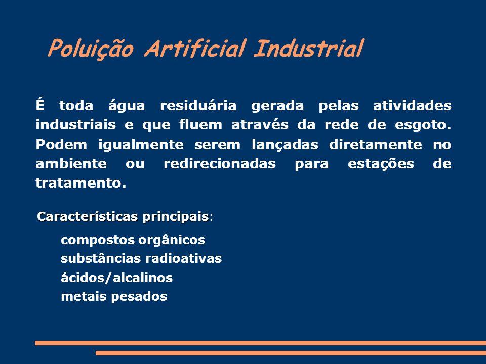 Poluição Artificial Industrial É toda água residuária gerada pelas atividades industriais e que fluem através da rede de esgoto. Podem igualmente sere