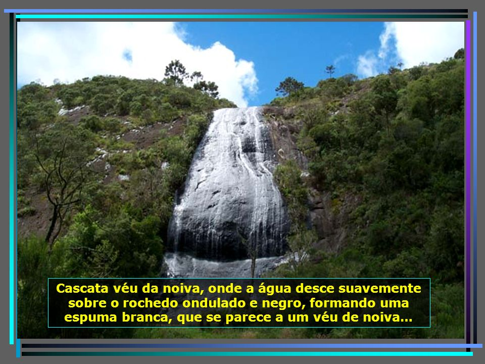 A água mineral brota nas entranhas da serra, formando grandes cachoeiras…