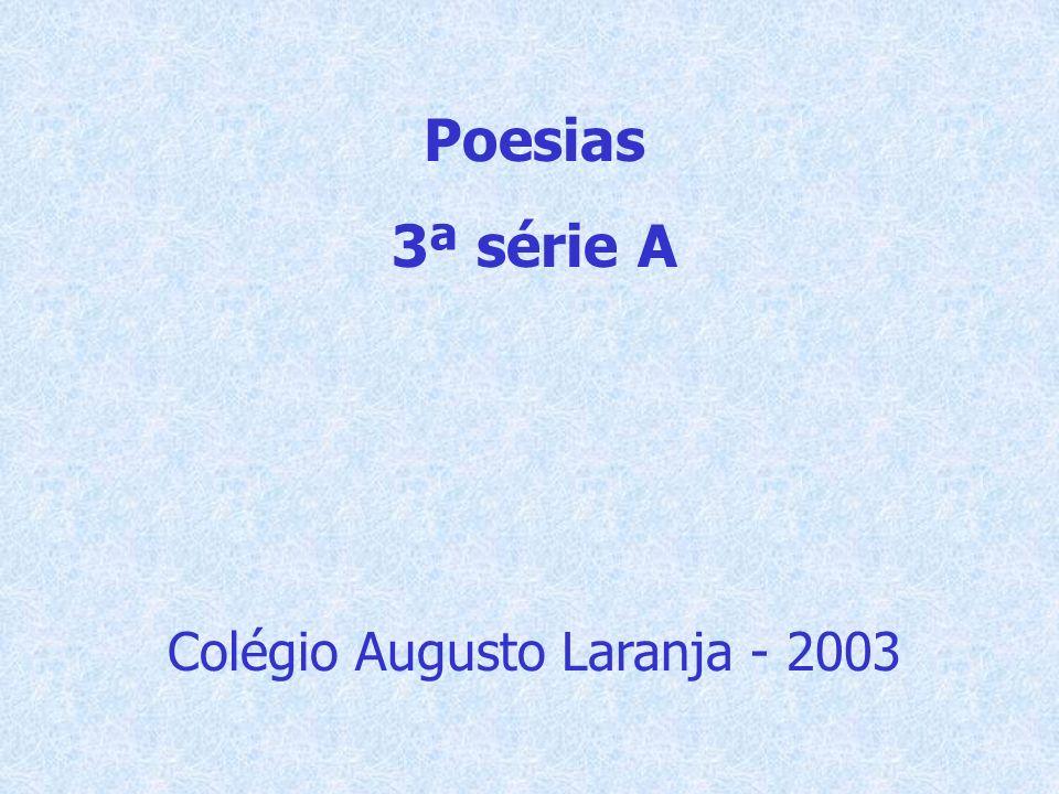 Poesias 3ª série A Colégio Augusto Laranja - 2003