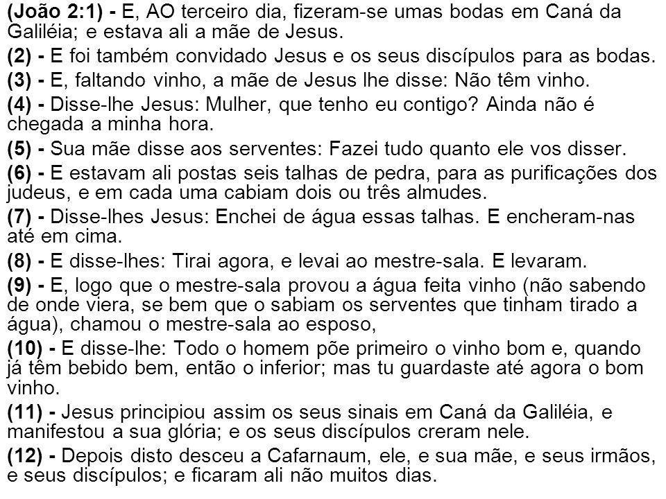 (João 2:1) - E, AO terceiro dia, fizeram-se umas bodas em Caná da Galiléia; e estava ali a mãe de Jesus. (2) - E foi também convidado Jesus e os seus