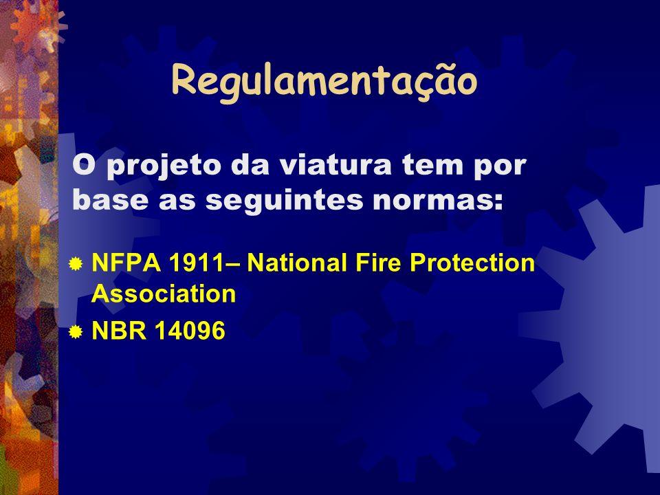 Regulamentação NFPA 1911– National Fire Protection Association NBR 14096 O projeto da viatura tem por base as seguintes normas: