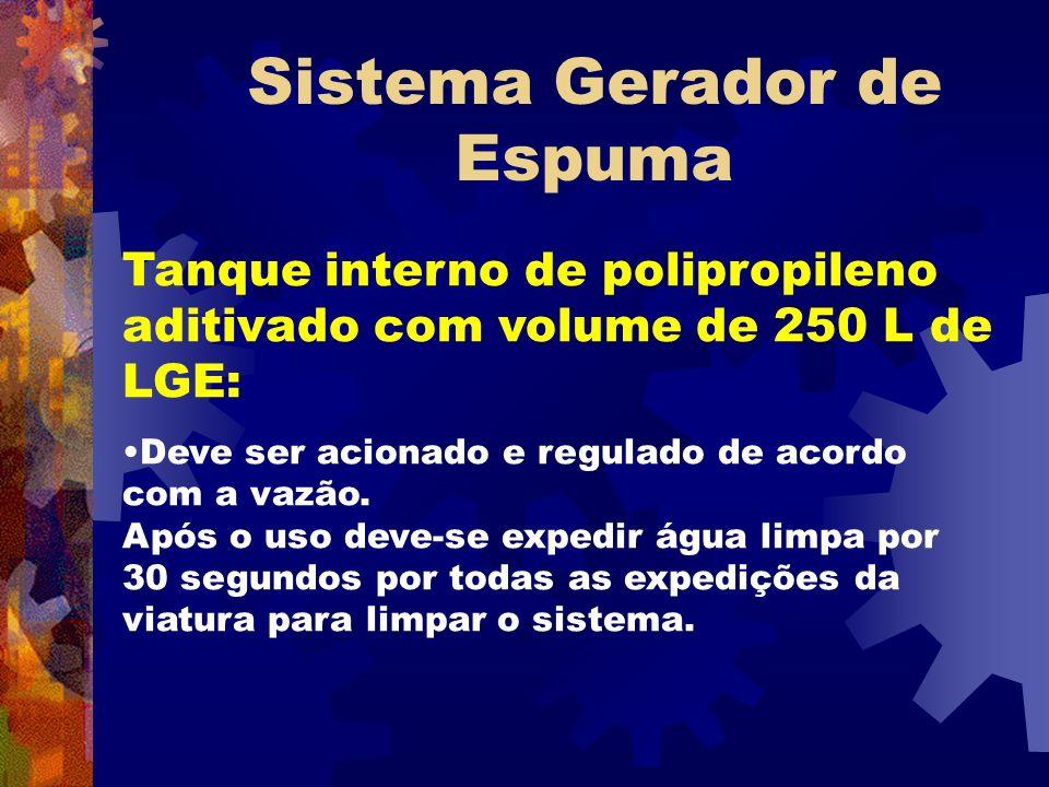 Sistema Gerador de Espuma Tanque interno de polipropileno aditivado com volume de 250 L de LGE: Deve ser acionado e regulado de acordo com a vazão. Ap