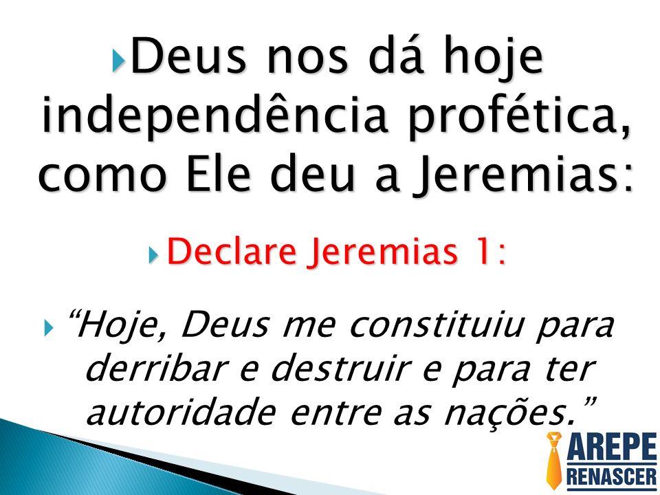 Deus nos dá hoje independência profética, como Ele deu a Jeremias: Deus nos dá hoje independência profética, como Ele deu a Jeremias: Declare Jeremias