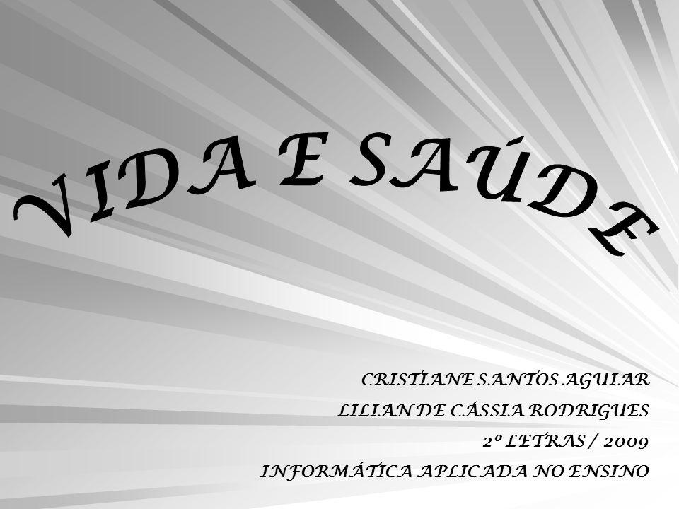 CRISTIANE SANTOS AGUIAR LILIAN DE CÁSSIA RODRIGUES 2º LETRAS / 2009 INFORMÁTICA APLICADA NO ENSINO