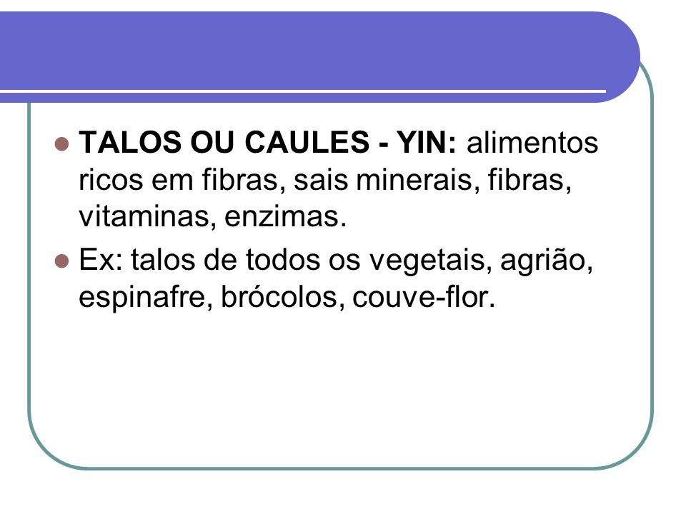 TALOS OU CAULES - YIN: alimentos ricos em fibras, sais minerais, fibras, vitaminas, enzimas. Ex: talos de todos os vegetais, agrião, espinafre, brócol