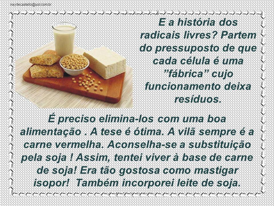 neydecastello@uol.com.br O segredo era beber daquela água todo dia, para garantir uma vida longa, saúde perfeita e inteligência aguçada.