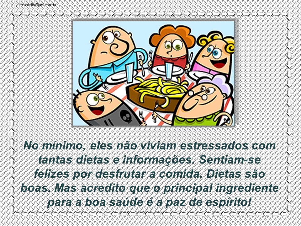 neydecastello@uol.com.br Penso em minha avó que cozinhava com banha de porco e quase chegou aos noventa. E em outros velhos que conheci. Talvez o povo
