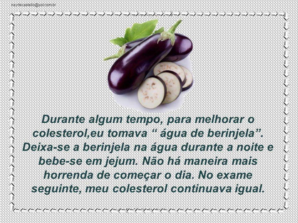 neydecastello@uol.com.br E os ovos. Garantiam que a gema era um veneno para o colesterol.