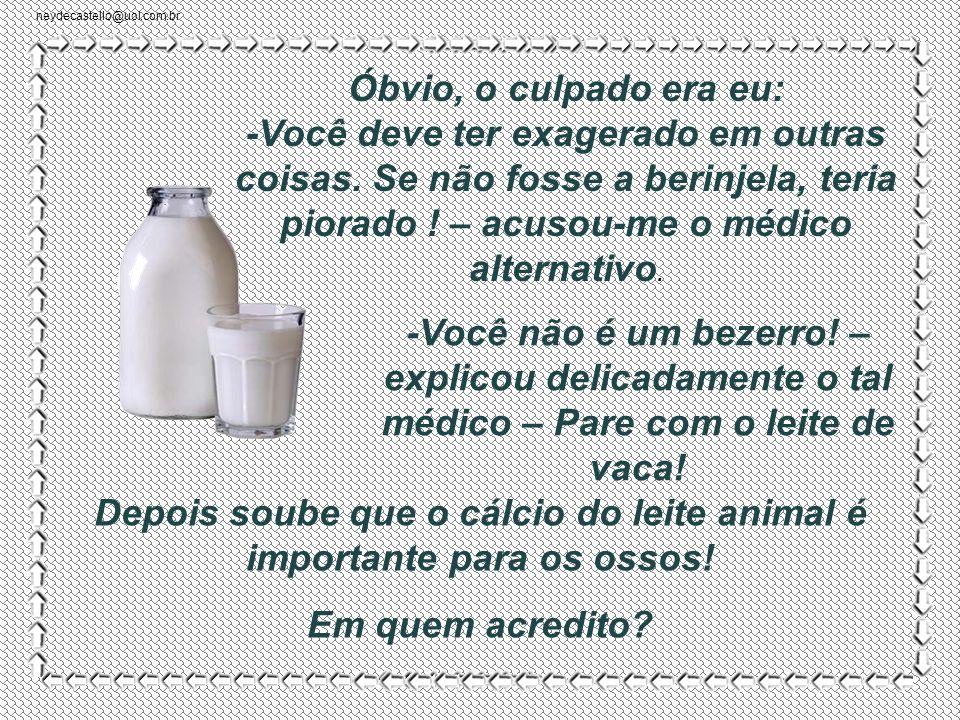 neydecastello@uol.com.br Depois soube que o cálcio do leite animal é importante para os ossos.