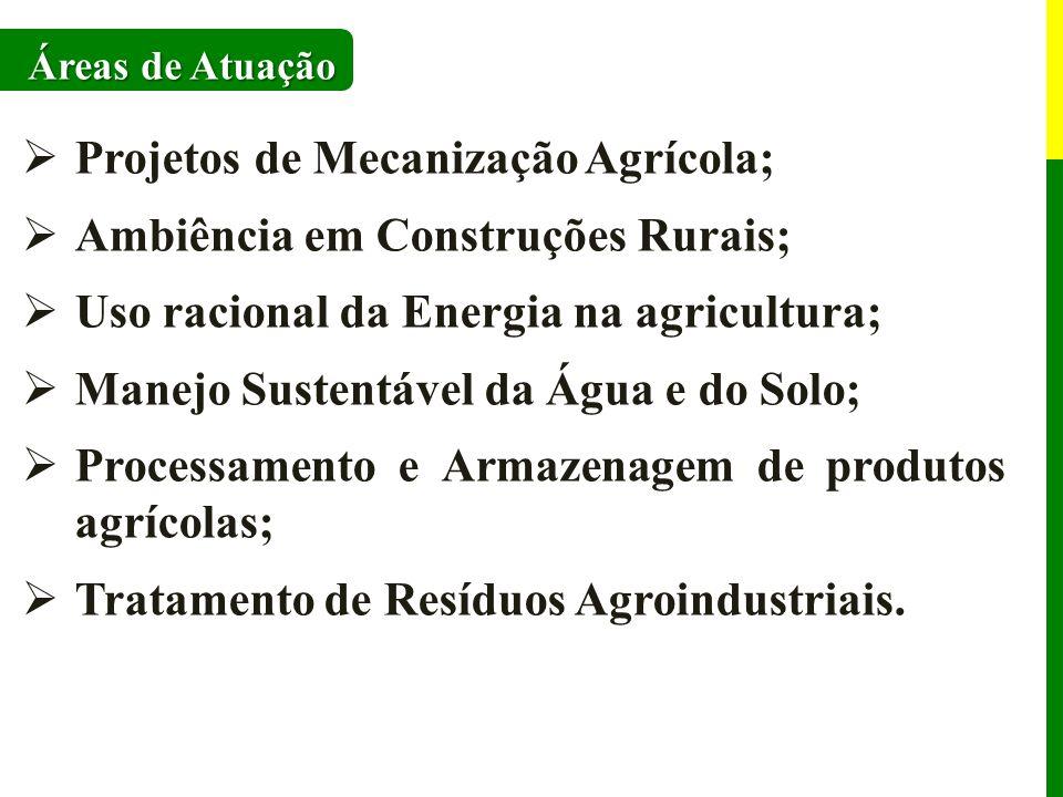 Áreas de Atuação Projetos de Mecanização Agrícola; Ambiência em Construções Rurais; Uso racional da Energia na agricultura; Manejo Sustentável da Água e do Solo; Processamento e Armazenagem de produtos agrícolas; Tratamento de Resíduos Agroindustriais.