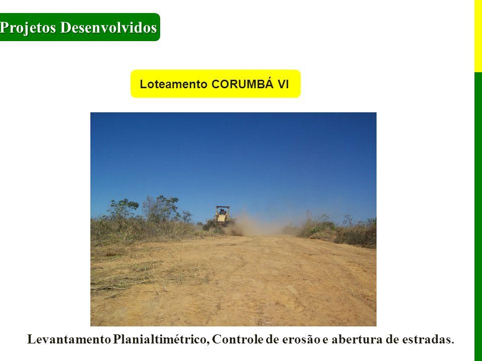 Loteamento CORUMBÁ VI Projetos Desenvolvidos Levantamento Planialtimétrico, Controle de erosão e abertura de estradas.