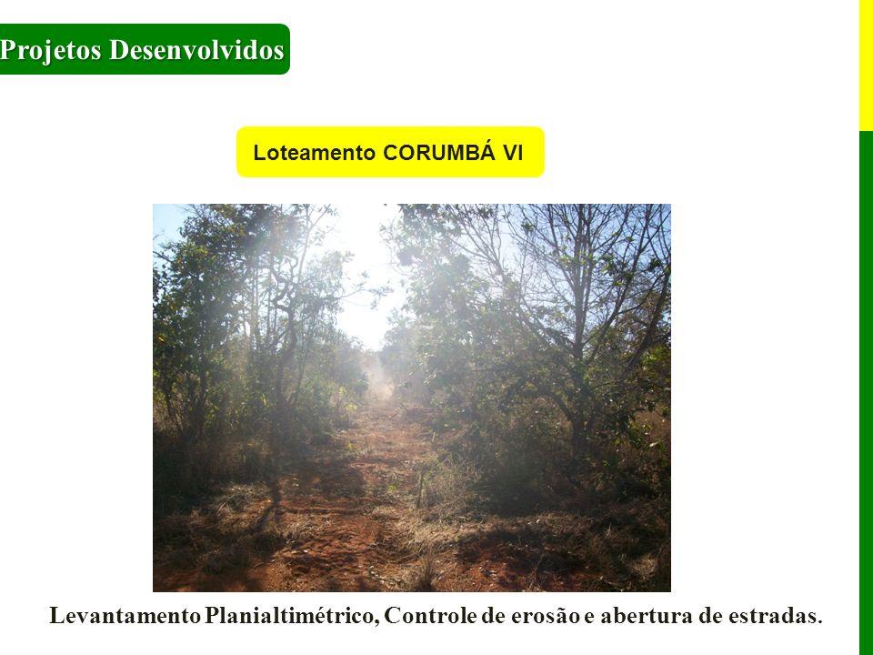 Projetos Desenvolvidos Loteamento CORUMBÁ VI Levantamento Planialtimétrico, Controle de erosão e abertura de estradas.