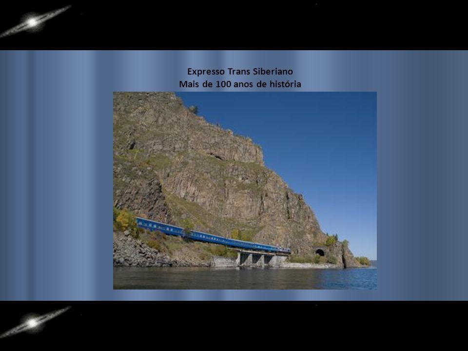 Ferrovia Trans Siberiana Em seu trajeto de Moscou a Beijing, tem como ponto alto, o trecho do Lago Baikal, com 200 pontes e 33 túneis.
