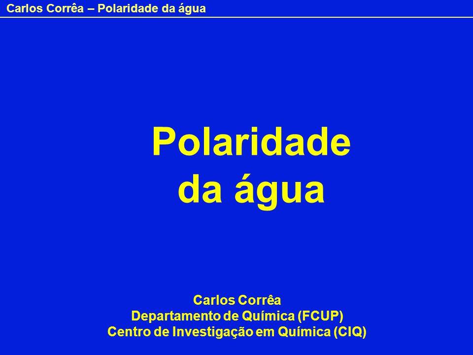 Carlos Corrêa – Polaridade da água Polaridade da água Carlos Corrêa Departamento de Química (FCUP) Centro de Investigação em Química (CIQ)