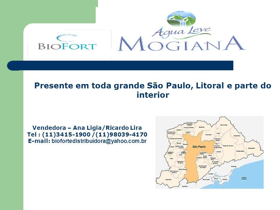 Presente em toda grande São Paulo, Litoral e parte do interior Vendedora – Ana Ligia/Ricardo Lira Tel : (11)3415-1900 /(11)98039-4170 E-mail: bioforte