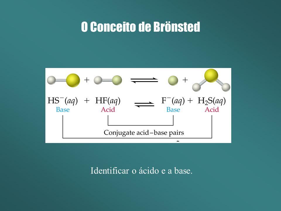 HS - + HF S -2 + H 2 F + O Conceito de Brönsted Identificar o ácido e a base.