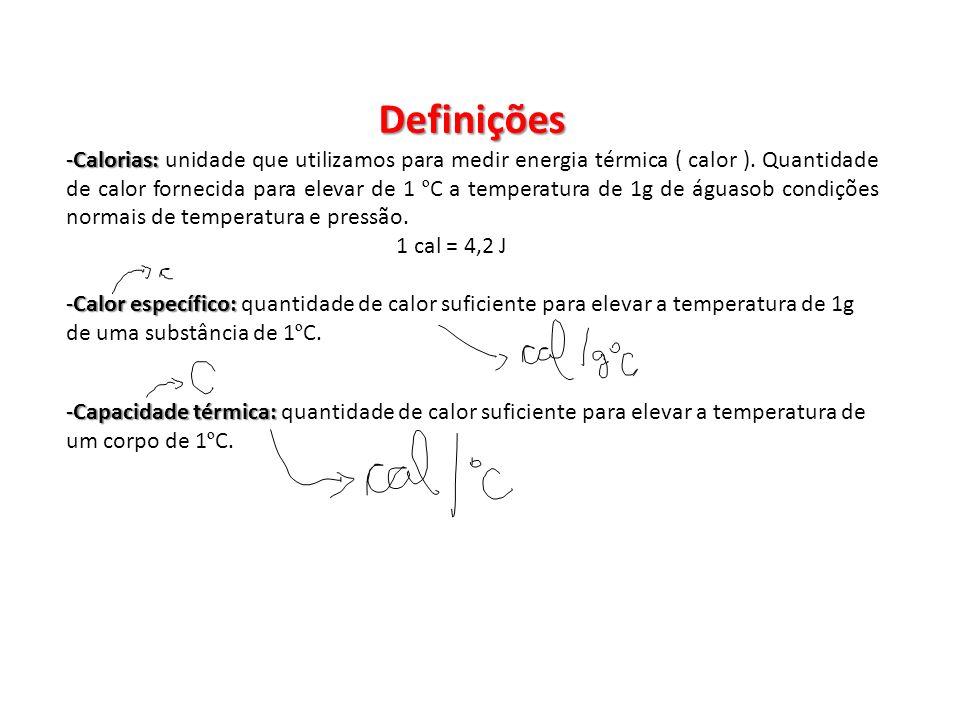 Definições -C-C-C-Calorias: unidade que utilizamos para medir energia térmica ( calor ). Quantidade de calor fornecida para elevar de 1 º C a temperat