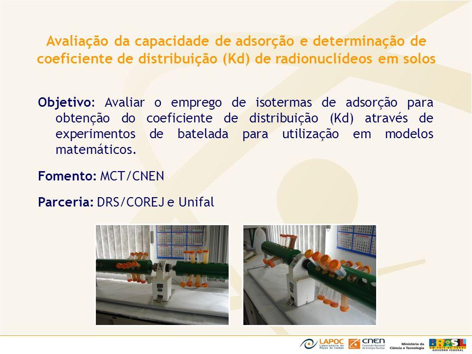 Objetivo: Avaliar o emprego de isotermas de adsorção para obtenção do coeficiente de distribuição (Kd) através de experimentos de batelada para utiliz