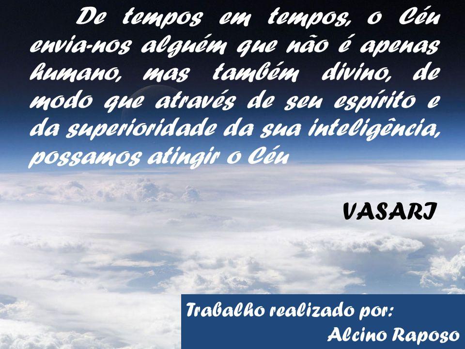 De tempos em tempos, o Céu envia-nos alguém que não é apenas humano, mas também divino, de modo que através de seu espírito e da superioridade da sua