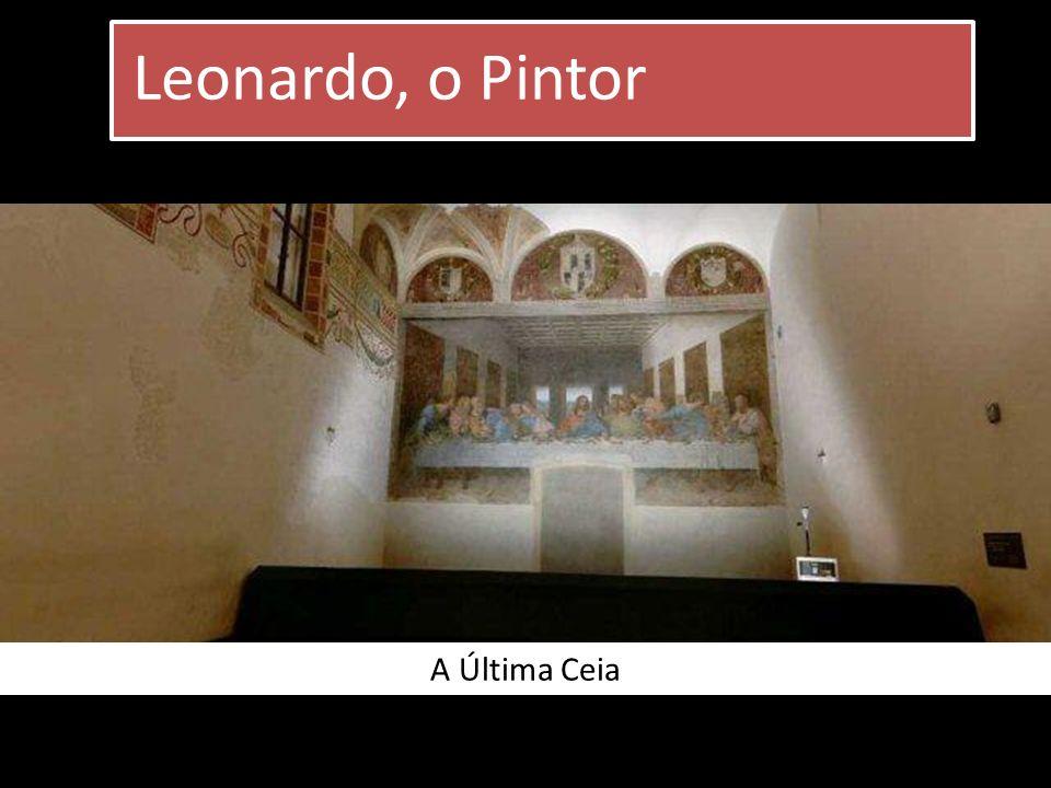 A Última Ceia Leonardo, o Pintor