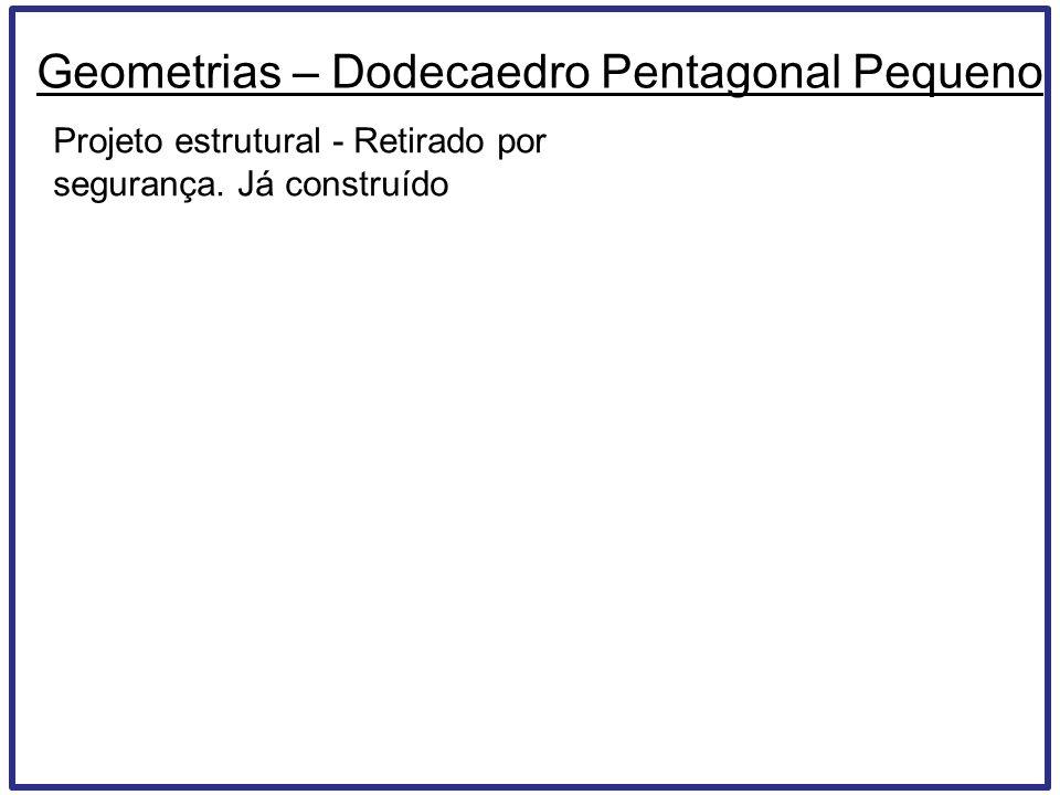 Geometrias – Dodecaedro Pentagonal Pequeno Projeto estrutural - Retirado por segurança.
