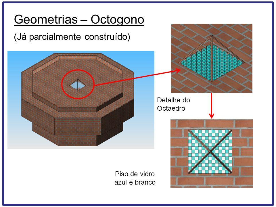 Geometrias – Octogono (Já parcialmente construído) Detalhe do Octaedro Piso de vidro azul e branco