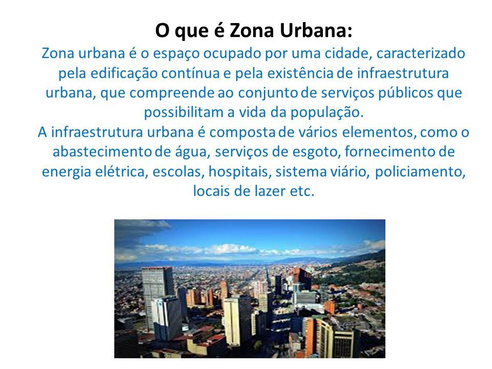 O que é Zona Urbana: Zona urbana é o espaço ocupado por uma cidade, caracterizado pela edificação contínua e pela existência de infraestrutura urbana,