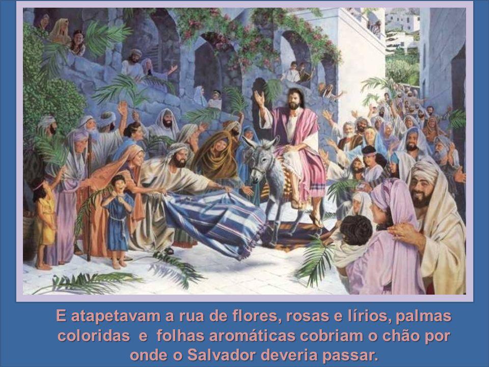 - Glória ao Rei de Israel!... - Abaixo os romanos!... - Hosanas ao vencedor!... - Viva o Filho de David!... Viva o Rei dos Judeus!...