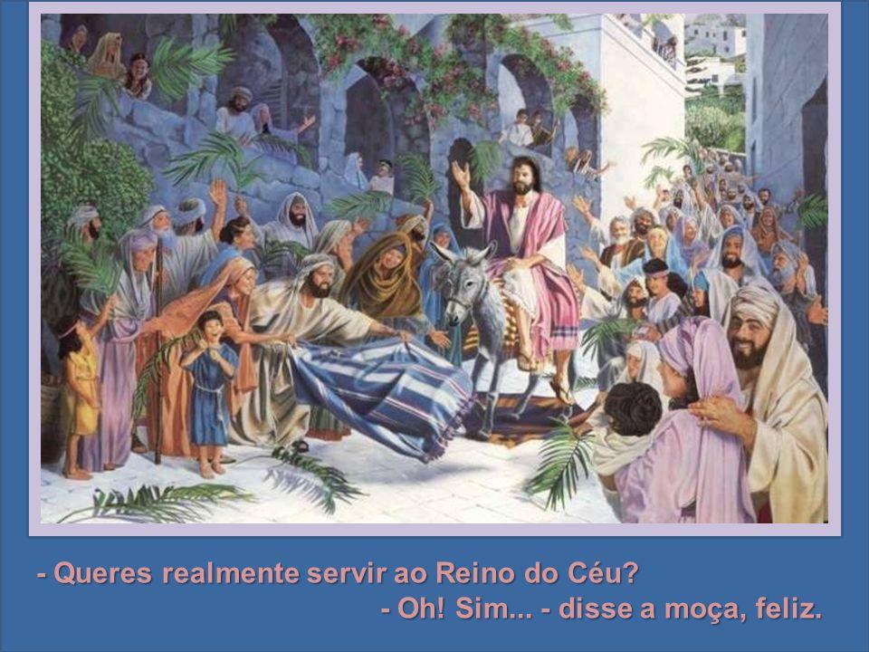 - Senhor, ofereço-te estas flores para o Reino de Deus. O Cristo fixou nela os olhos cheios de luz e indagou: