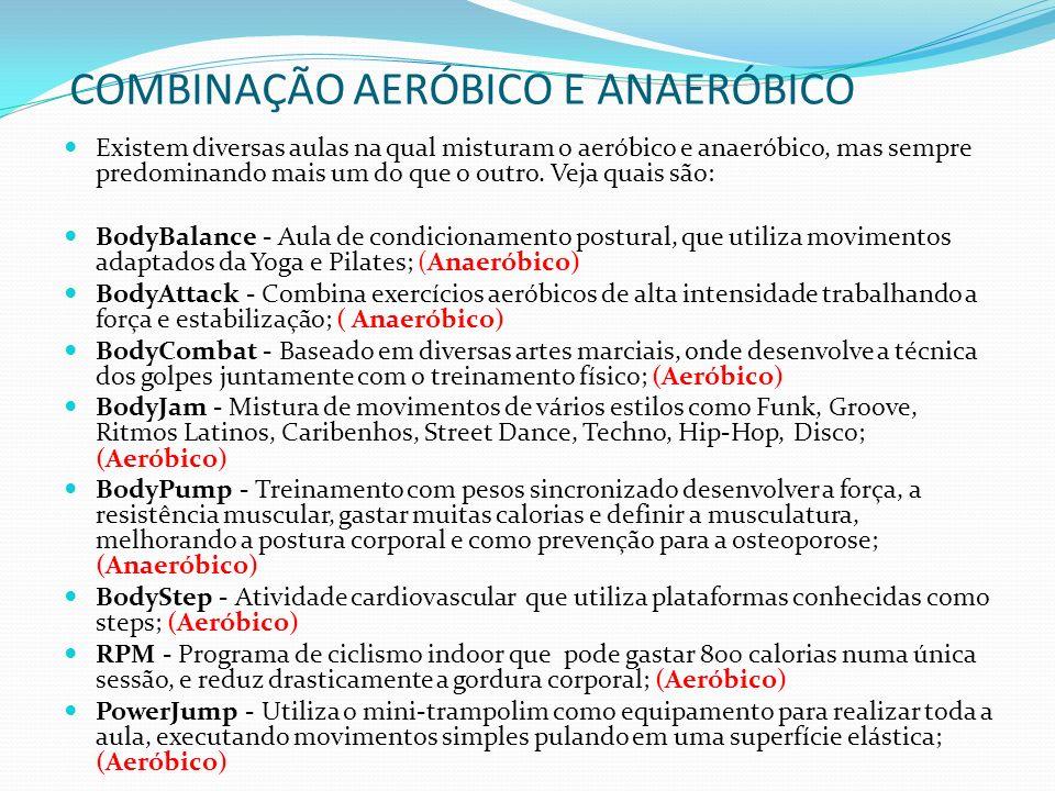 COMBINAÇÃO AERÓBICO E ANAERÓBICO Existem diversas aulas na qual misturam o aeróbico e anaeróbico, mas sempre predominando mais um do que o outro.