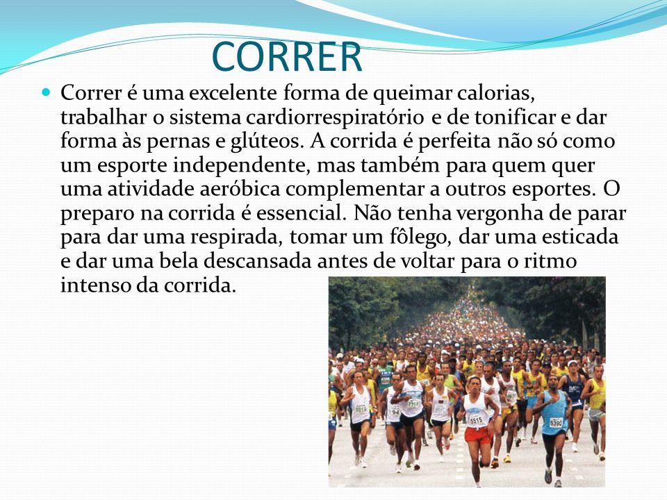 CORRER Correr é uma excelente forma de queimar calorias, trabalhar o sistema cardiorrespiratório e de tonificar e dar forma às pernas e glúteos.