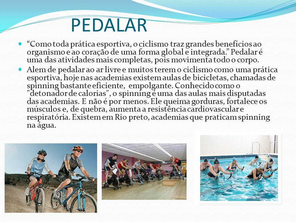 PEDALAR Como toda prática esportiva, o ciclismo traz grandes benefícios ao organismo e ao coração de uma forma global e integrada.