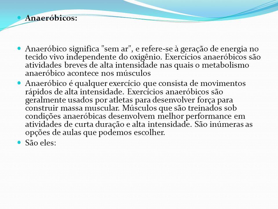 Anaeróbicos: Anaeróbico significa sem ar , e refere-se à geração de energia no tecido vivo independente do oxigênio.