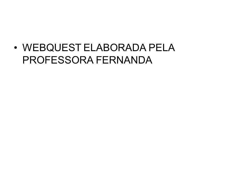 WEBQUEST ELABORADA PELA PROFESSORA FERNANDA