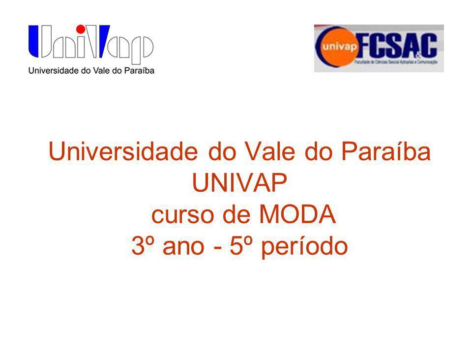 Universidade do Vale do Paraíba UNIVAP curso de MODA 3º ano - 5º período