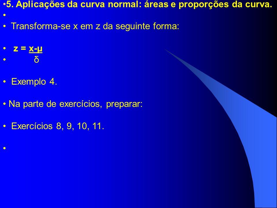 5.Aplicações da curva normal: áreas e proporções da curva.